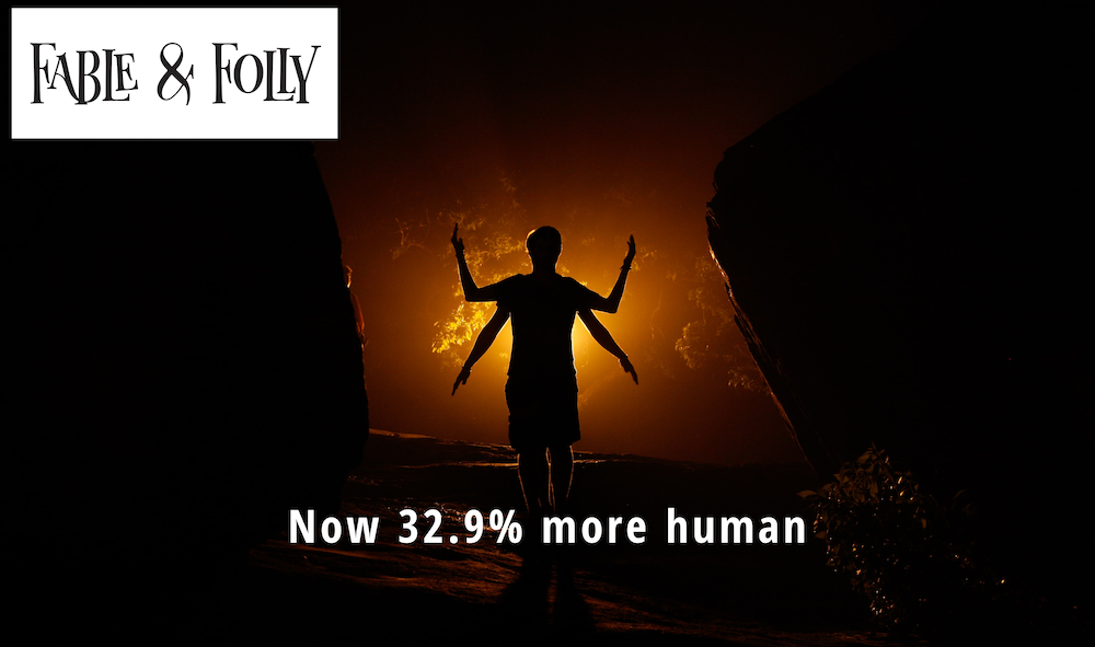 Fable and Folly logo and a photo of an indistinct multi-armed individual with the tagline: Now 32.9% more human.